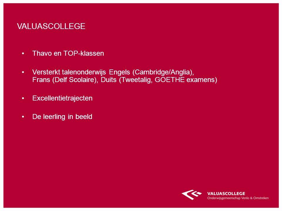 Thavo en TOP-klassen Versterkt talenonderwijs Engels (Cambridge/Anglia), Frans (Delf Scolaire), Duits (Tweetalig, GOETHE examens) Excellentietrajecten De leerling in beeld VALUASCOLLEGE