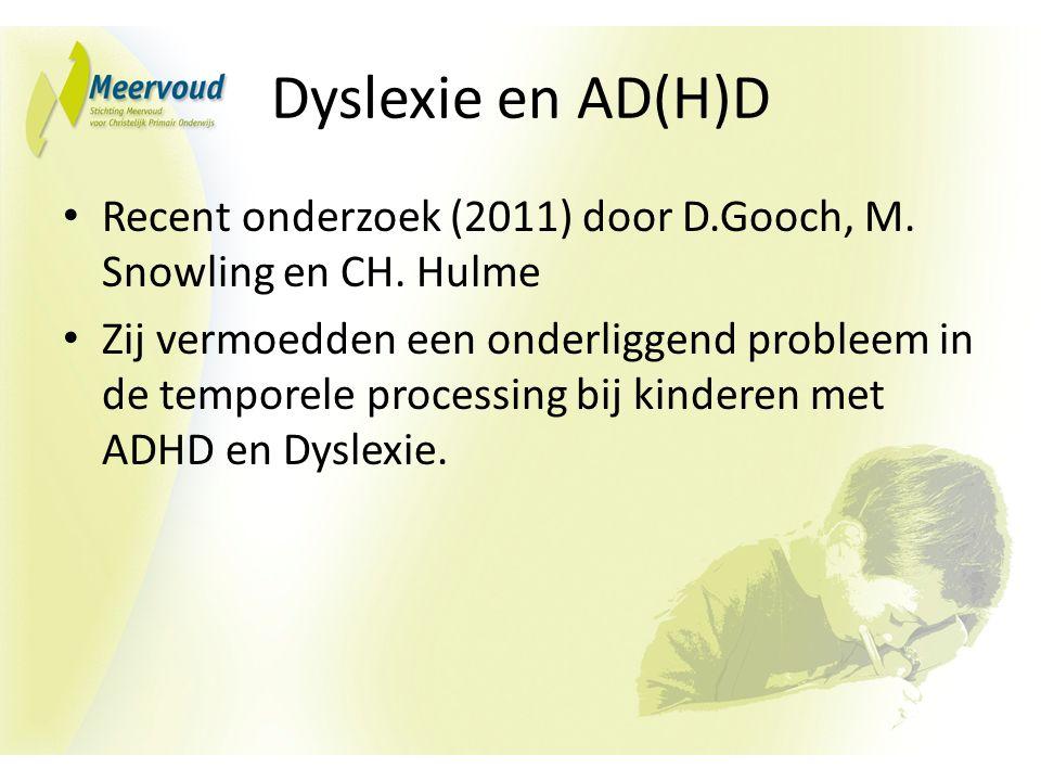 Dyslexie en AD(H)D Recent onderzoek (2011) door D.Gooch, M.