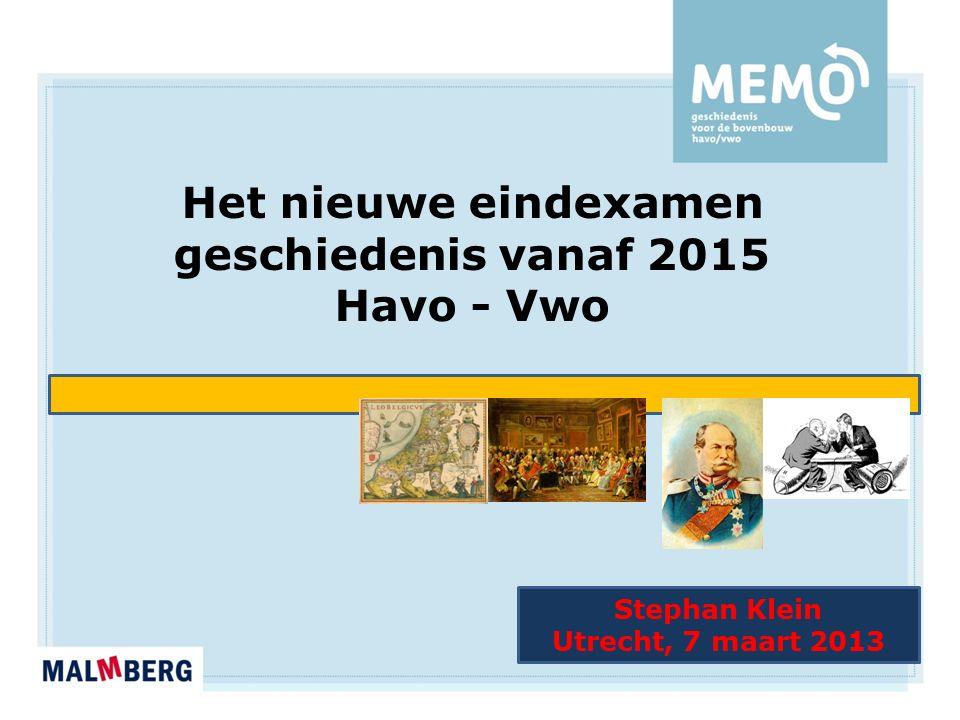 Stephan Klein Utrecht, 7 maart 2013 Het nieuwe eindexamen geschiedenis vanaf 2015 Havo - Vwo