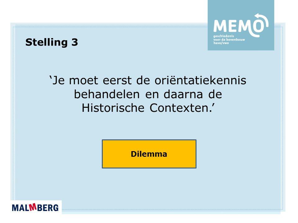 Stelling 3 'Je moet eerst de oriëntatiekennis behandelen en daarna de Historische Contexten.' Dilemma