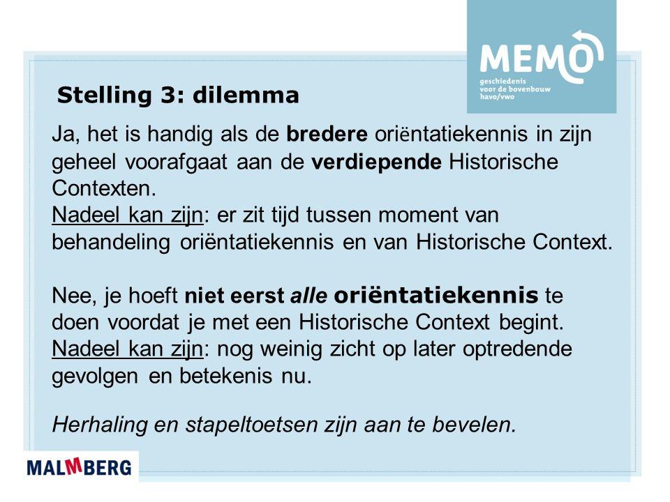 Stelling 3: dilemma Ja, het is handig als de bredere ori ë ntatiekennis in zijn geheel voorafgaat aan de verdiepende Historische Contexten.