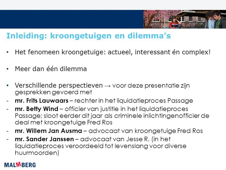 Inleiding: kroongetuigen en dilemma's Het fenomeen kroongetuige: actueel, interessant én complex.