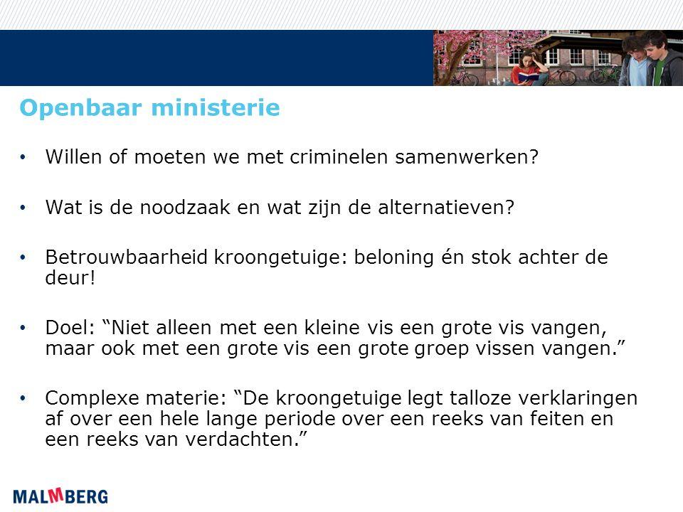 Openbaar ministerie Willen of moeten we met criminelen samenwerken? Wat is de noodzaak en wat zijn de alternatieven? Betrouwbaarheid kroongetuige: bel