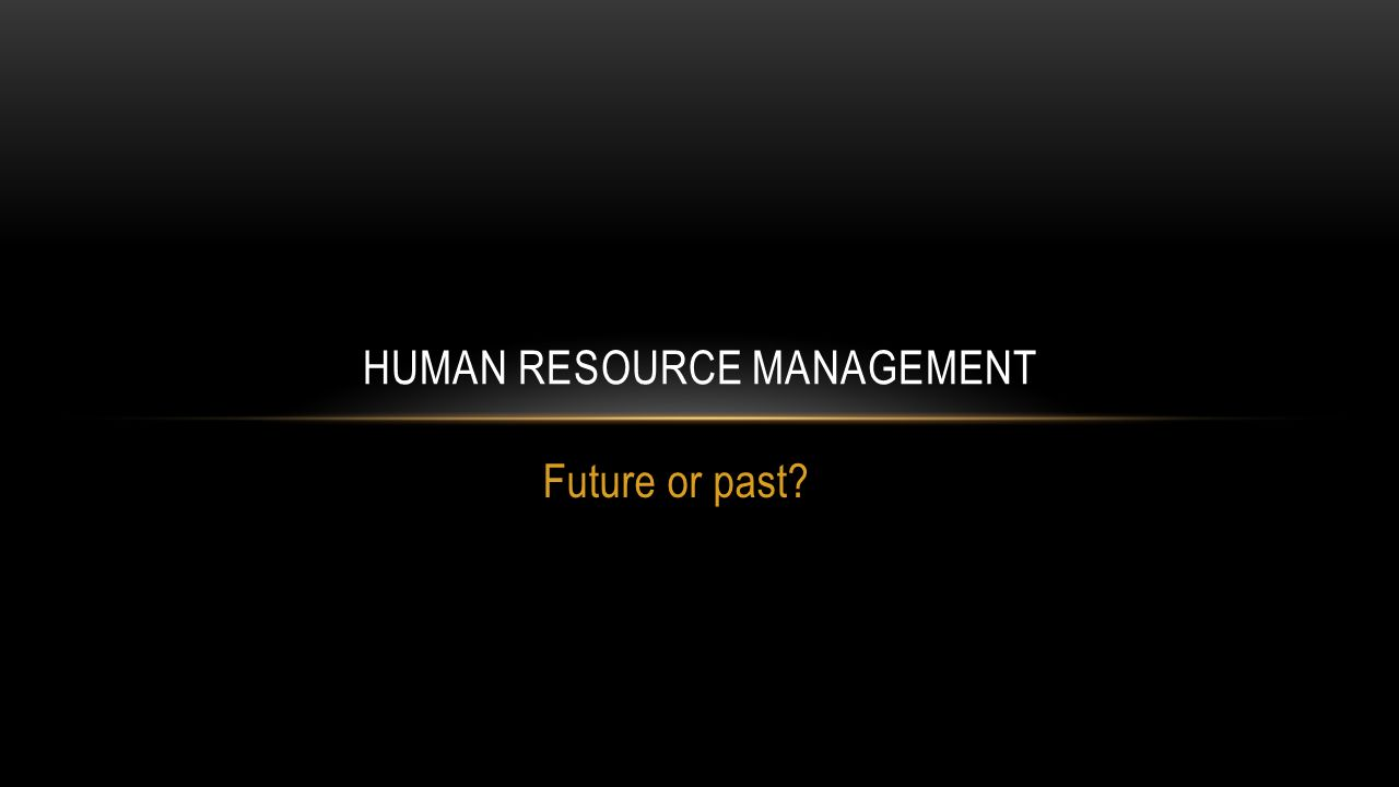 Future or past HUMAN RESOURCE MANAGEMENT