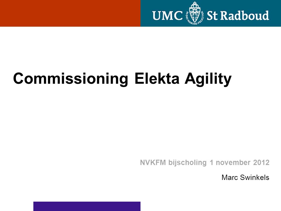 Commissioning Elekta Agility NVKFM bijscholing 1 november 2012 Marc Swinkels