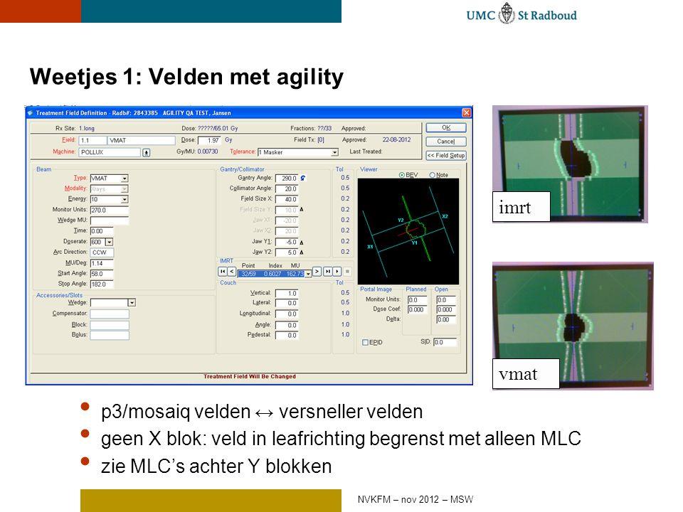 Weetjes 1: Velden met agility p3/mosaiq velden ↔ versneller velden geen X blok: veld in leafrichting begrenst met alleen MLC zie MLC's achter Y blokken imrt vmat NVKFM – nov 2012 – MSW