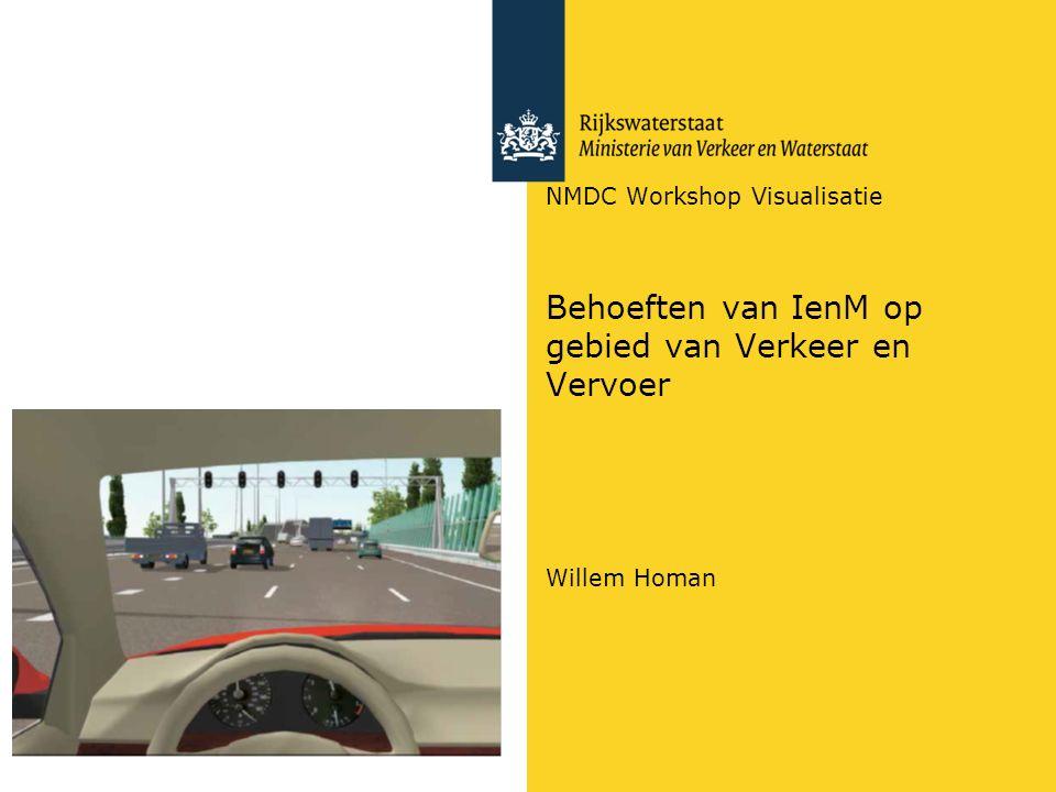 NMDC Workshop Visualisatie Behoeften van IenM op gebied van Verkeer en Vervoer Willem Homan