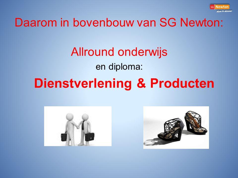 Daarom in bovenbouw van SG Newton: Allround onderwijs en diploma: Dienstverlening & Producten