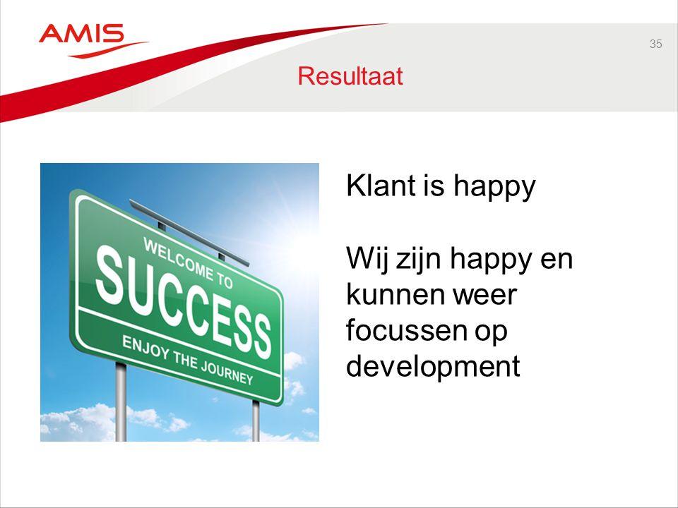 35 Resultaat Klant is happy Wij zijn happy en kunnen weer focussen op development