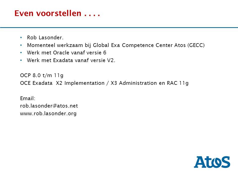 17-11-2011 Even voorstellen.... Rob Lasonder. Momenteel werkzaam bij Global Exa Competence Center Atos (GECC) Werk met Oracle vanaf versie 6 Werk met