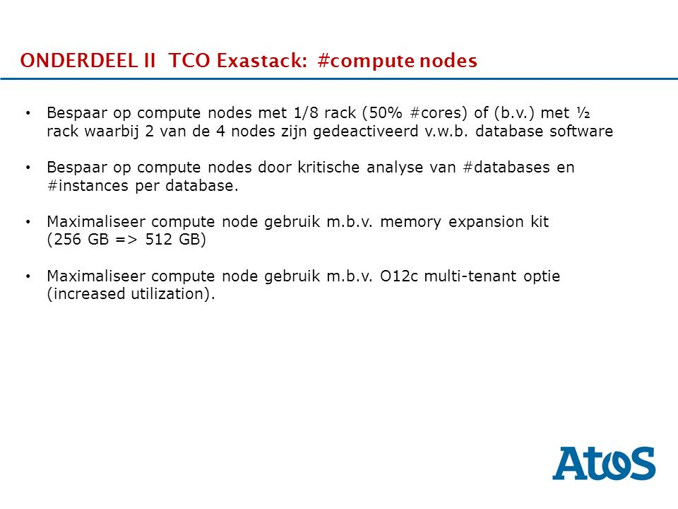 17-11-2011 ONDERDEEL II TCO Exastack: #compute nodes Bespaar op compute nodes met 1/8 rack (50% #cores) of (b.v.) met ½ rack waarbij 2 van de 4 nodes zijn gedeactiveerd v.w.b.