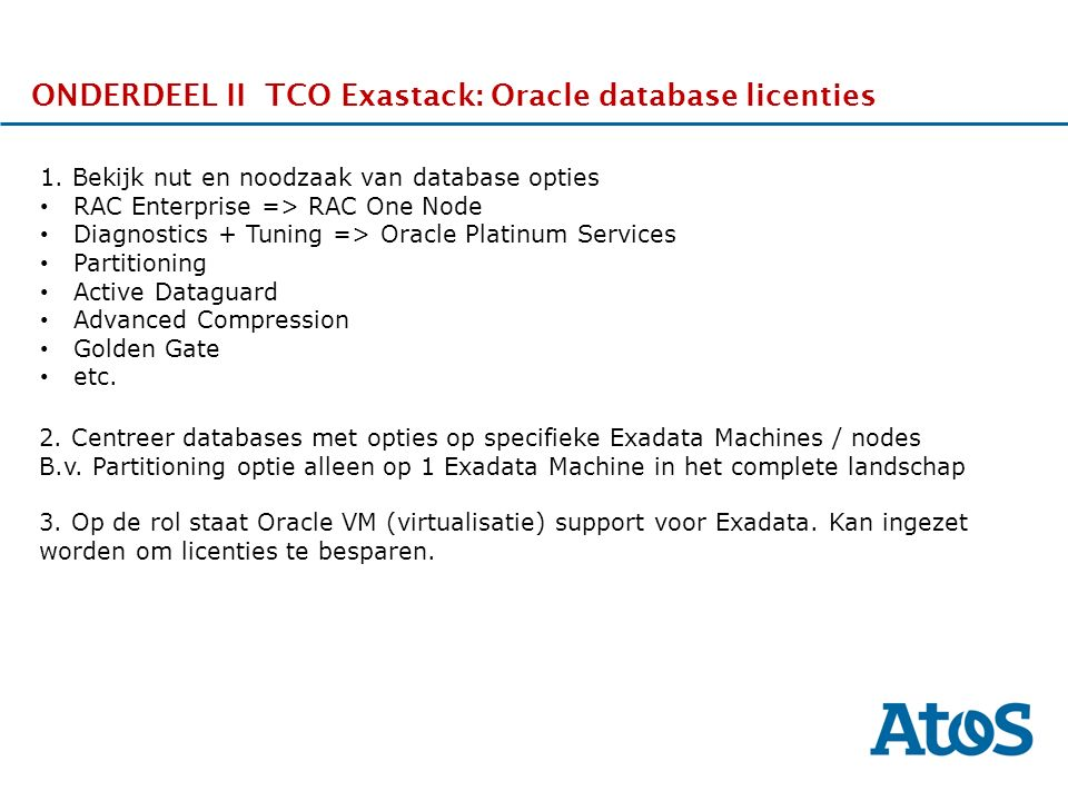 17-11-2011 ONDERDEEL II TCO Exastack: Oracle database licenties 1. Bekijk nut en noodzaak van database opties RAC Enterprise => RAC One Node Diagnosti