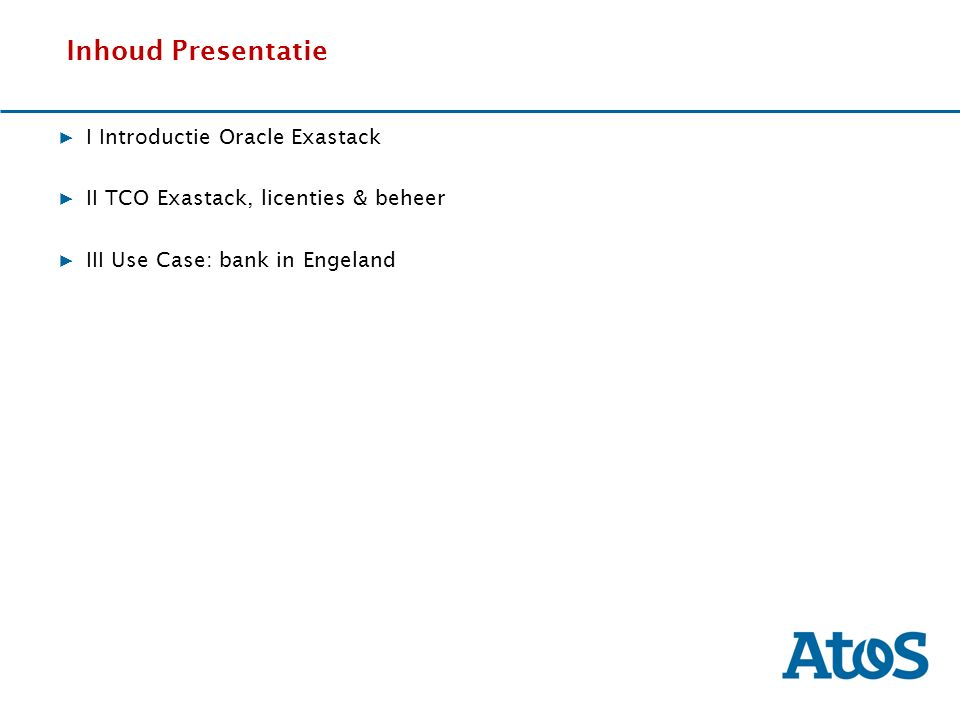 17-11-2011 Inhoud Presentatie ▶ I Introductie Oracle Exastack ▶ II TCO Exastack, licenties & beheer ▶ III Use Case: bank in Engeland