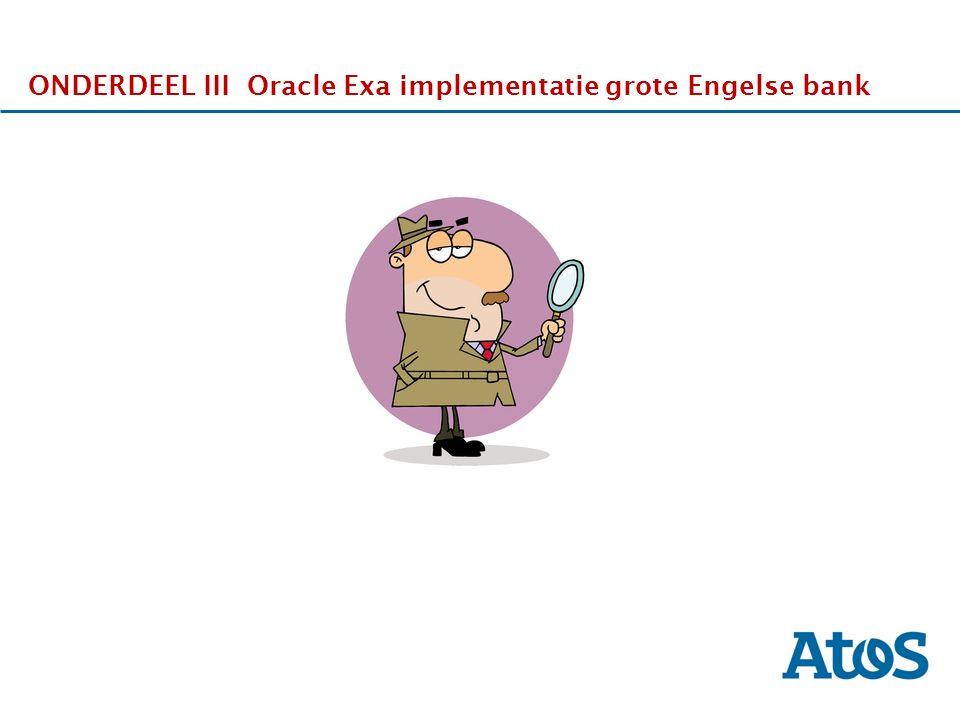17-11-2011 ONDERDEEL III Oracle Exa implementatie grote Engelse bank