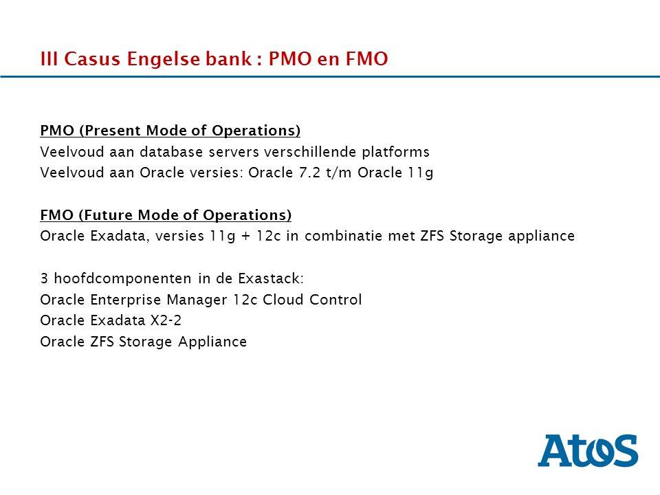 17-11-2011 III Casus Engelse bank : PMO en FMO PMO (Present Mode of Operations) Veelvoud aan database servers verschillende platforms Veelvoud aan Ora