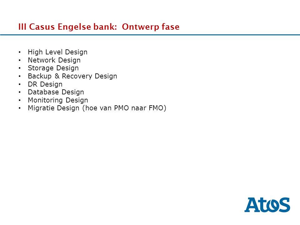 17-11-2011 III Casus Engelse bank: Ontwerp fase High Level Design Network Design Storage Design Backup & Recovery Design DR Design Database Design Mon