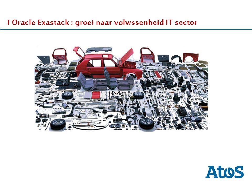 17-11-2011 I Oracle Exastack : groei naar volwssenheid IT sector