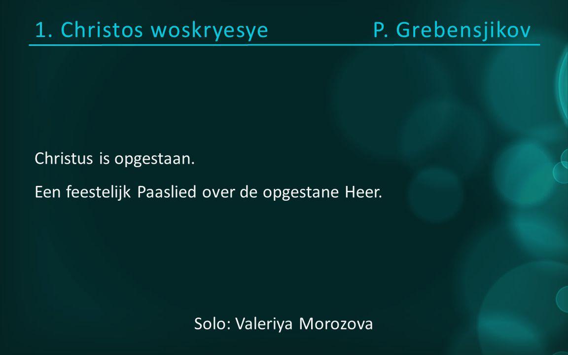 1. Christos woskryesyeP. Grebensjikov Christus is opgestaan.