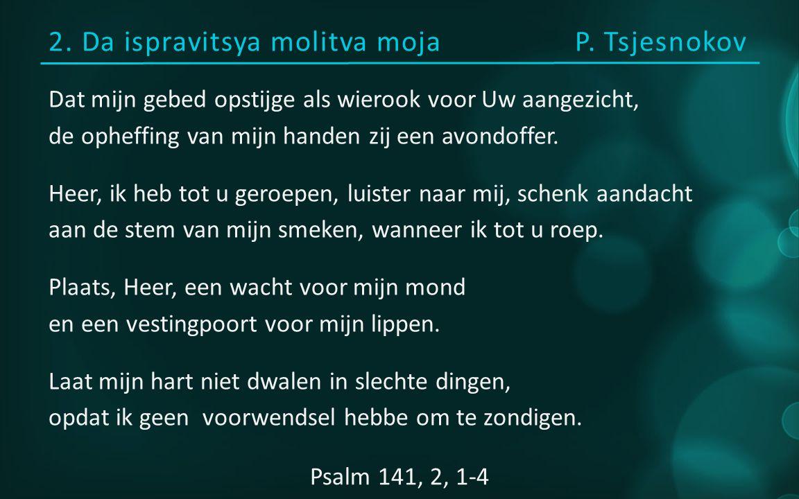 2. Da ispravitsya molitva mojaP.
