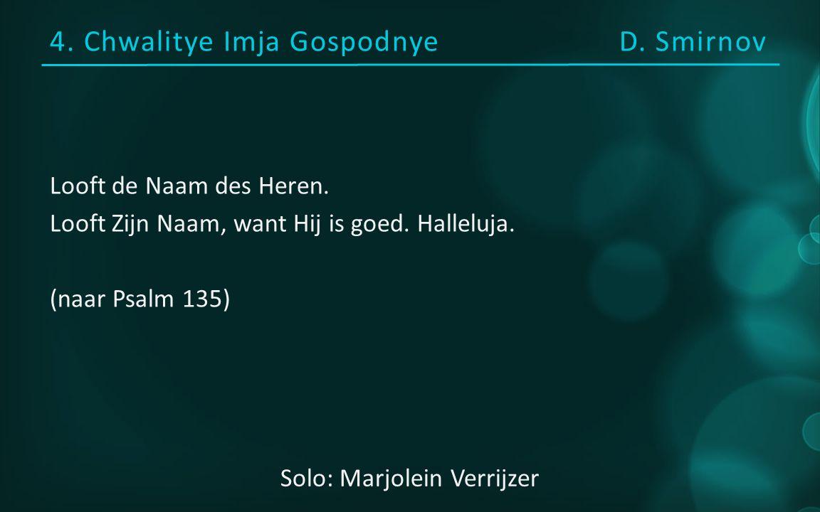 4. Chwalitye Imja GospodnyeD. Smirnov Looft de Naam des Heren.