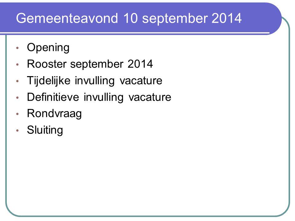 Gemeenteavond 10 september 2014 Opening Rooster september 2014 Tijdelijke invulling vacature Definitieve invulling vacature Rondvraag Sluiting