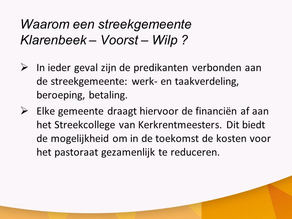 Waarom een streekgemeente Klarenbeek – Voorst – Wilp ?  In ieder geval zijn de predikanten verbonden aan de streekgemeente: werk- en taakverdeling, b
