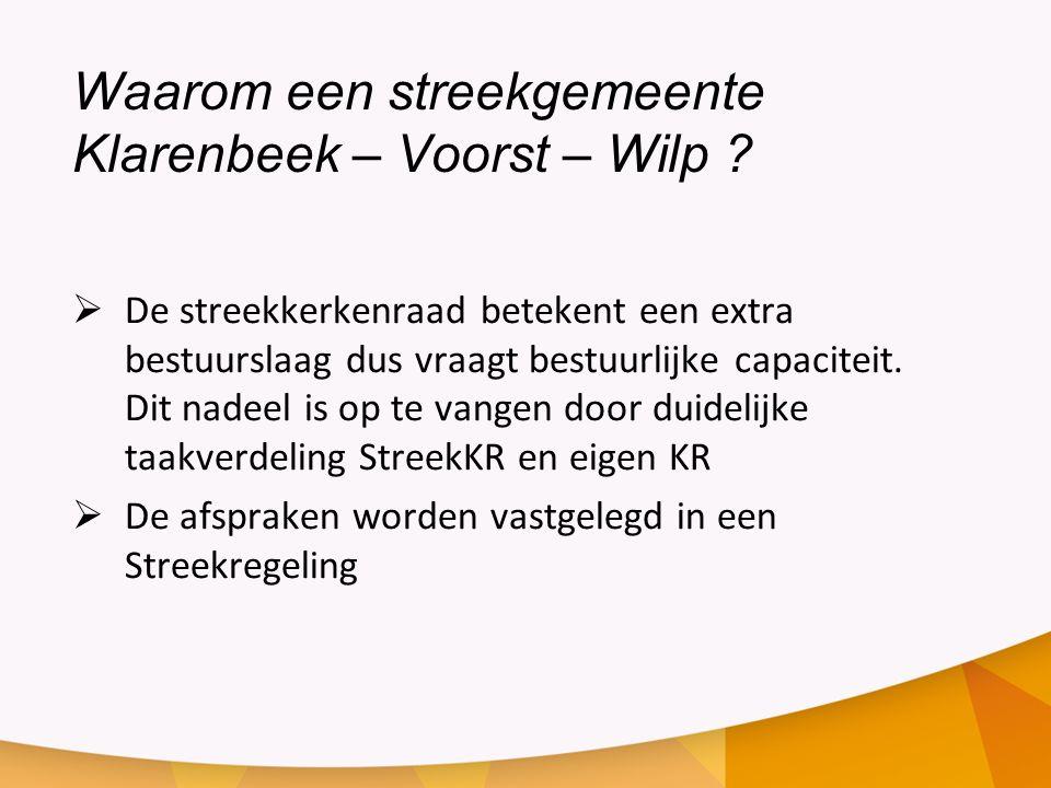Waarom een streekgemeente Klarenbeek – Voorst – Wilp ?  De streekkerkenraad betekent een extra bestuurslaag dus vraagt bestuurlijke capaciteit. Dit n
