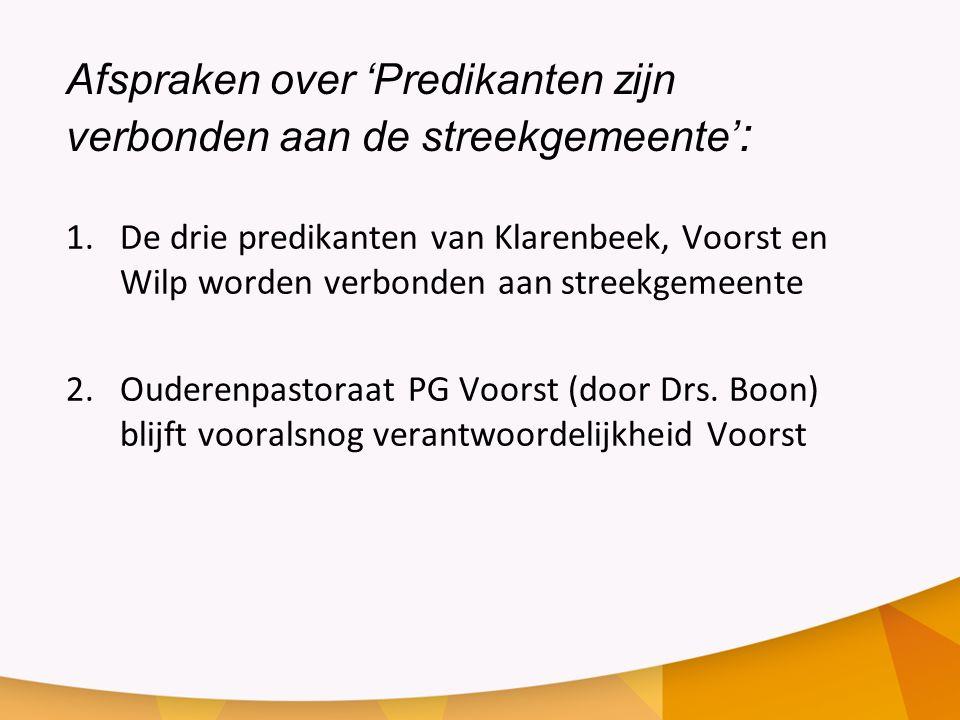 Afspraken over 'Predikanten zijn verbonden aan de streekgemeente' : 1.De drie predikanten van Klarenbeek, Voorst en Wilp worden verbonden aan streekge