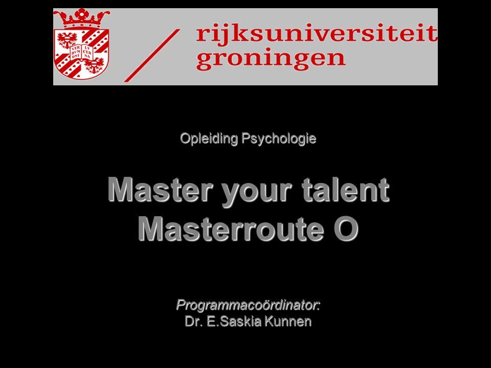 Opleiding Psychologie Master your talent Masterroute O Programmacoördinator: Dr. E.Saskia Kunnen