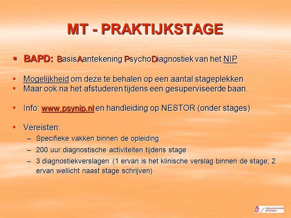 MT - PRAKTIJKSTAGE  BAPD: BasisAantekening PsychoDiagnostiek van het NIP  Mogelijkheid om deze te behalen op een aantal stageplekken  Maar ook na h