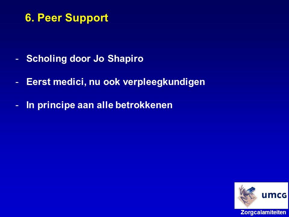 Zorgcalamiteiten -Scholing door Jo Shapiro -Eerst medici, nu ook verpleegkundigen -In principe aan alle betrokkenen 6.