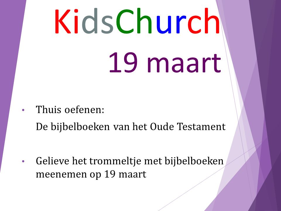 Thuis oefenen: De bijbelboeken van het Oude Testament Gelieve het trommeltje met bijbelboeken meenemen op 19 maart KidsChurch 19 maart