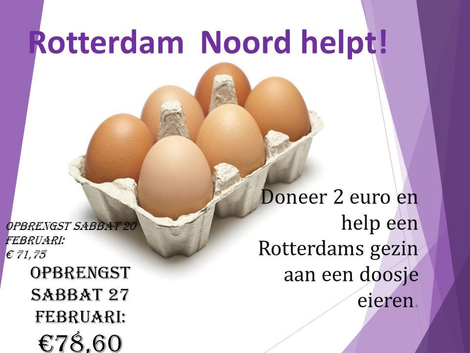 Rotterdam Noord helpt! Doneer 2 euro en help een Rotterdams gezin aan een doosje eieren. Opbrengst sabbat 20 februari: € 71,75 Opbrengst sabbat 27 feb