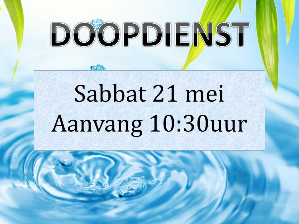 Doopdienst Sabbat 21 mei Aanvang 10:30uur