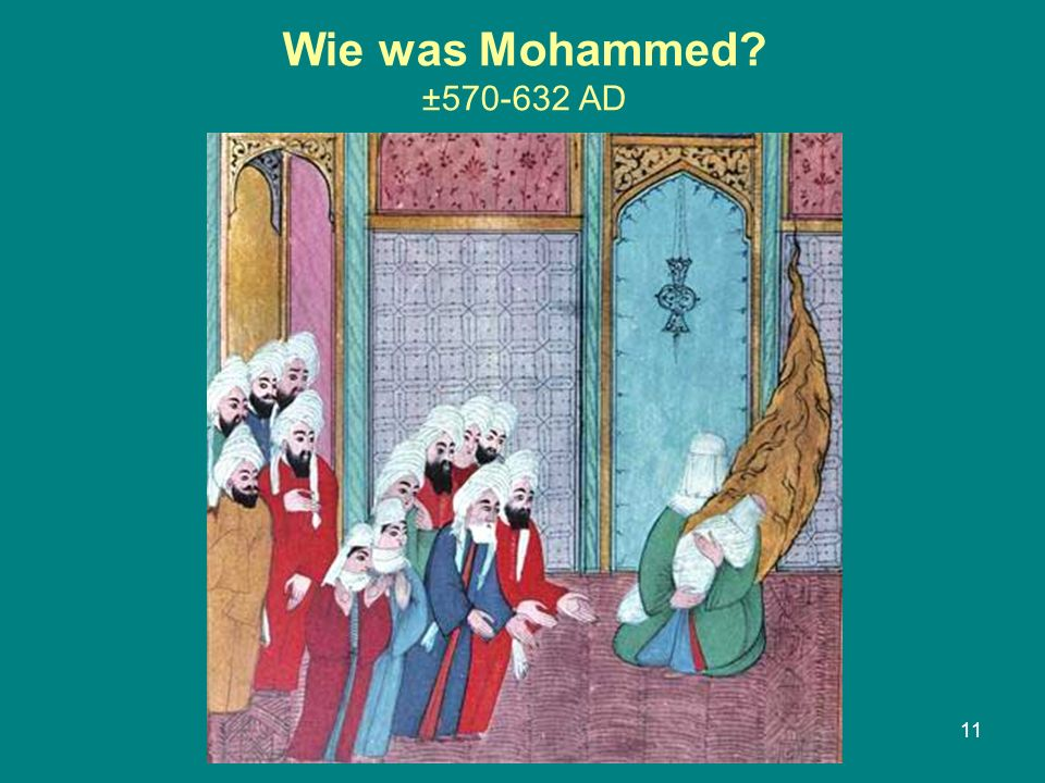 Wie was Mohammed ±570-632 AD 11