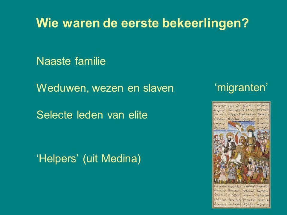 Wie waren de eerste bekeerlingen? 17 Naaste familie Weduwen, wezen en slaven Selecte leden van elite 'migranten' 'Helpers' (uit Medina)