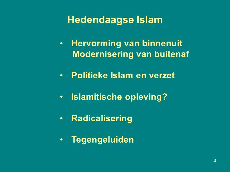 3 Hedendaagse Islam Hervorming van binnenuit Modernisering van buitenaf Politieke Islam en verzet Islamitische opleving? Radicalisering Tegengeluiden
