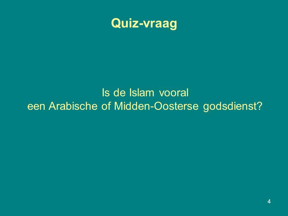Quiz-vraag 4 Is de Islam vooral een Arabische of Midden-Oosterse godsdienst