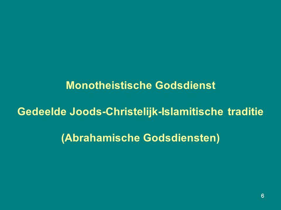 6 Monotheistische Godsdienst Gedeelde Joods-Christelijk-Islamitische traditie (Abrahamische Godsdiensten)