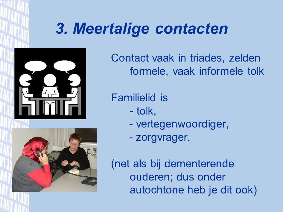 Contact vaak in triades, zelden formele, vaak informele tolk Familielid is - tolk, - vertegenwoordiger, - zorgvrager, (net als bij dementerende ouderen; dus onder autochtone heb je dit ook) 3.