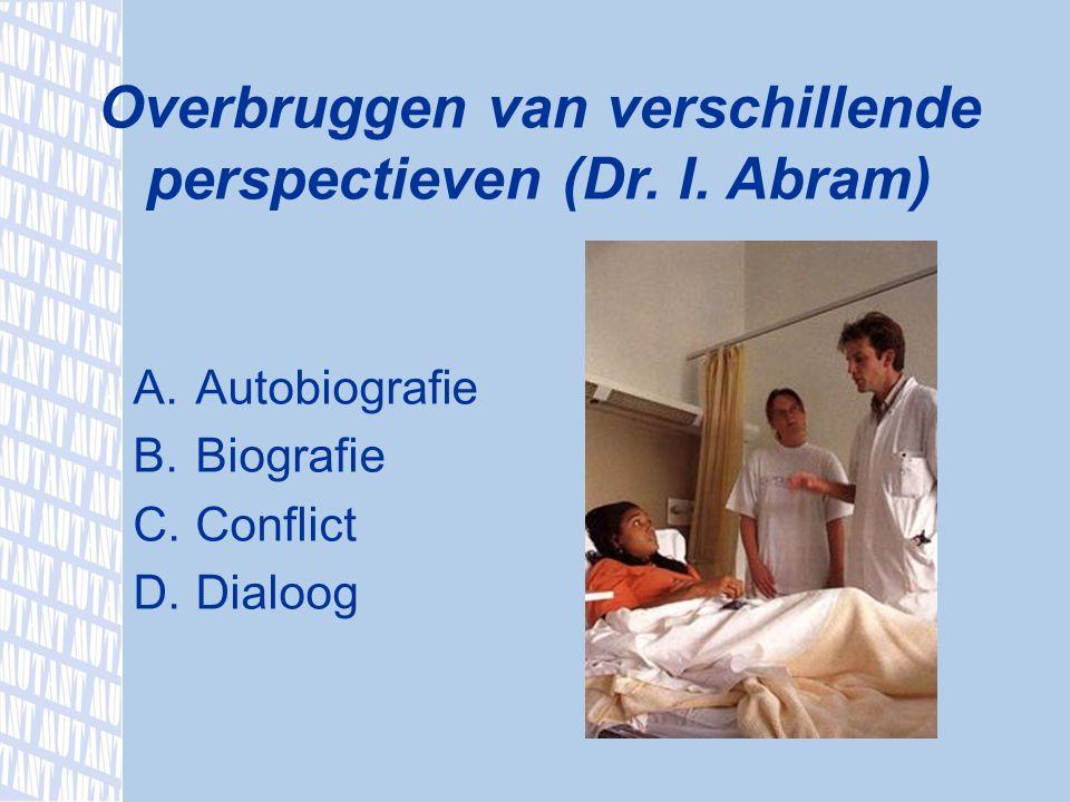 A.Autobiografie B.Biografie C.Conflict D.Dialoog Overbruggen van verschillende perspectieven (Dr.