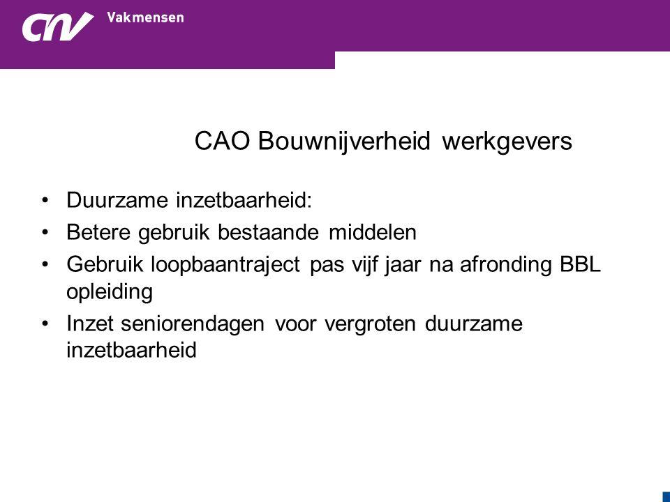 CAO Bouwnijverheid werkgevers Duurzame inzetbaarheid: Betere gebruik bestaande middelen Gebruik loopbaantraject pas vijf jaar na afronding BBL opleiding Inzet seniorendagen voor vergroten duurzame inzetbaarheid