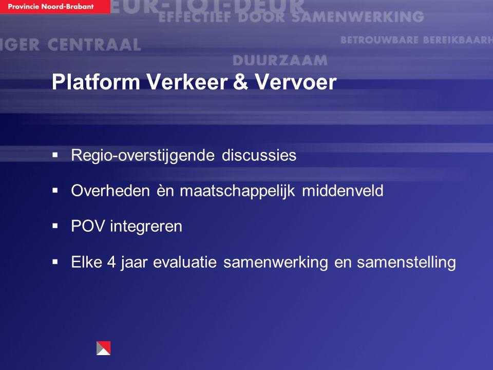 Platform Verkeer & Vervoer  Regio-overstijgende discussies  Overheden èn maatschappelijk middenveld  POV integreren  Elke 4 jaar evaluatie samenwerking en samenstelling