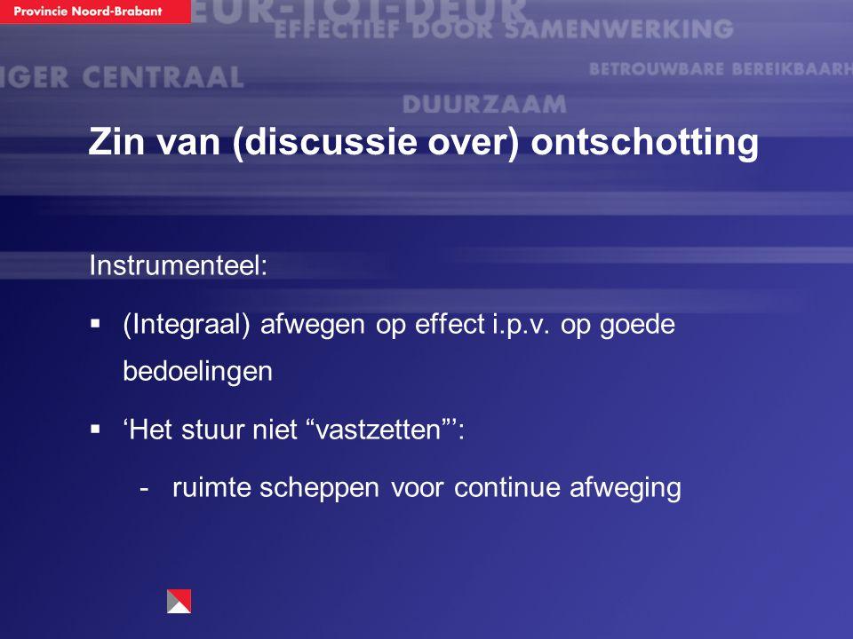 """Zin van (discussie over) ontschotting Instrumenteel:  (Integraal) afwegen op effect i.p.v. op goede bedoelingen  'Het stuur niet """"vastzetten""""':  ru"""