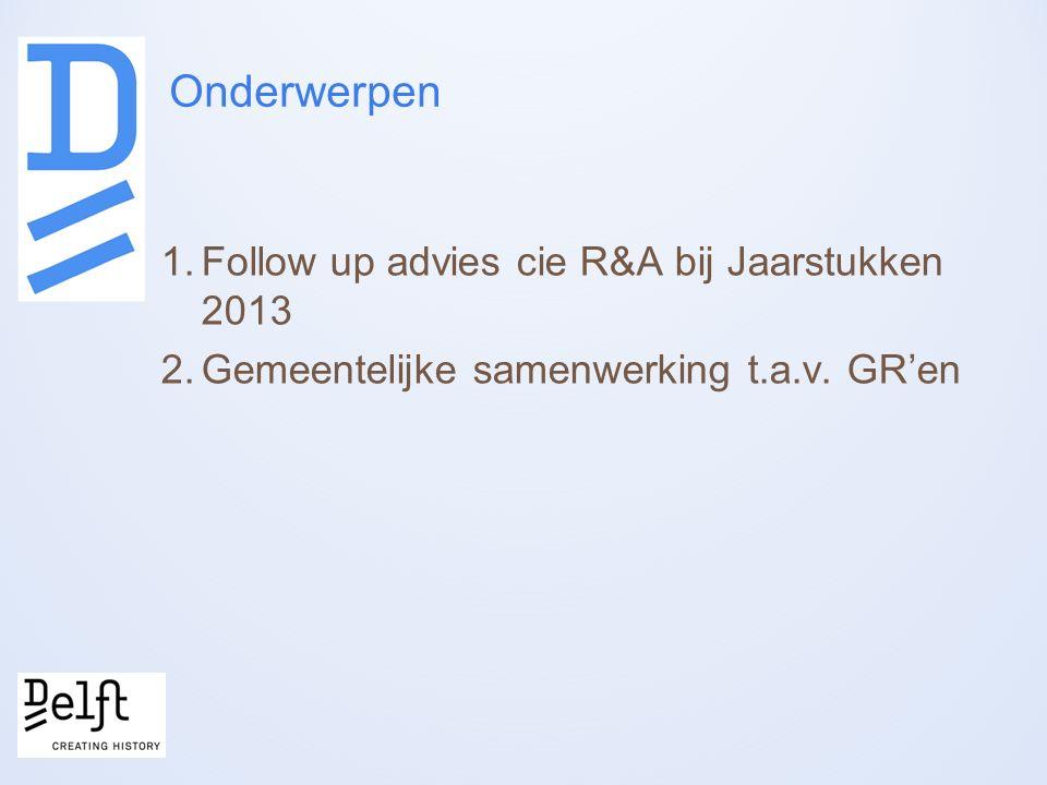 1.Follow up advies cie R&A bij Jaarstukken 2013 2.Gemeentelijke samenwerking t.a.v.