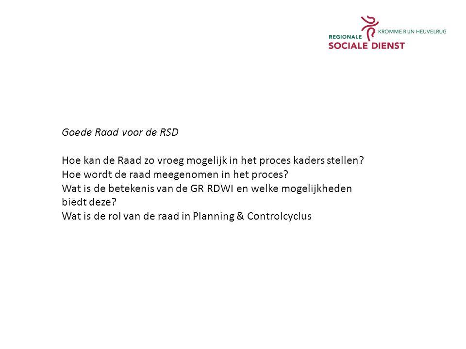 Goede Raad voor de RSD Hoe kan de Raad zo vroeg mogelijk in het proces kaders stellen.