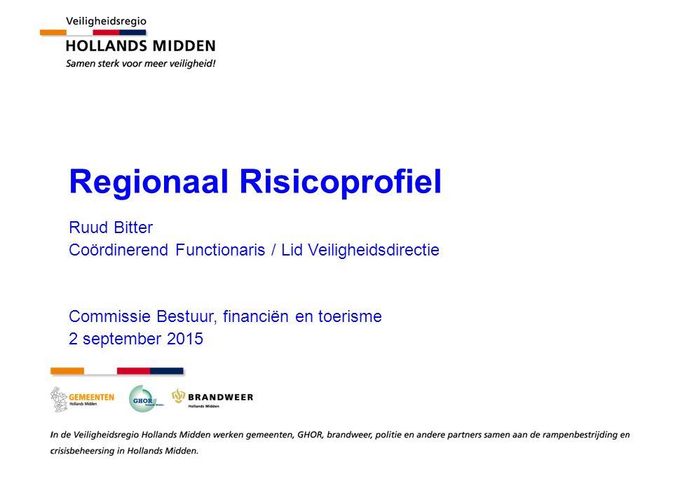 Regionaal Risicoprofiel Ruud Bitter Coördinerend Functionaris / Lid Veiligheidsdirectie Commissie Bestuur, financiën en toerisme 2 september 2015