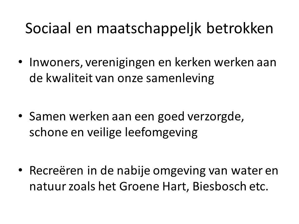 Sociaal en maatschappeljk betrokken Inwoners, verenigingen en kerken werken aan de kwaliteit van onze samenleving Samen werken aan een goed verzorgde, schone en veilige leefomgeving Recreëren in de nabije omgeving van water en natuur zoals het Groene Hart, Biesbosch etc.