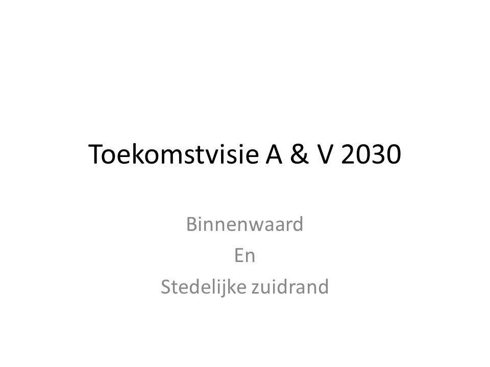 Toekomstvisie A & V 2030 Binnenwaard En Stedelijke zuidrand