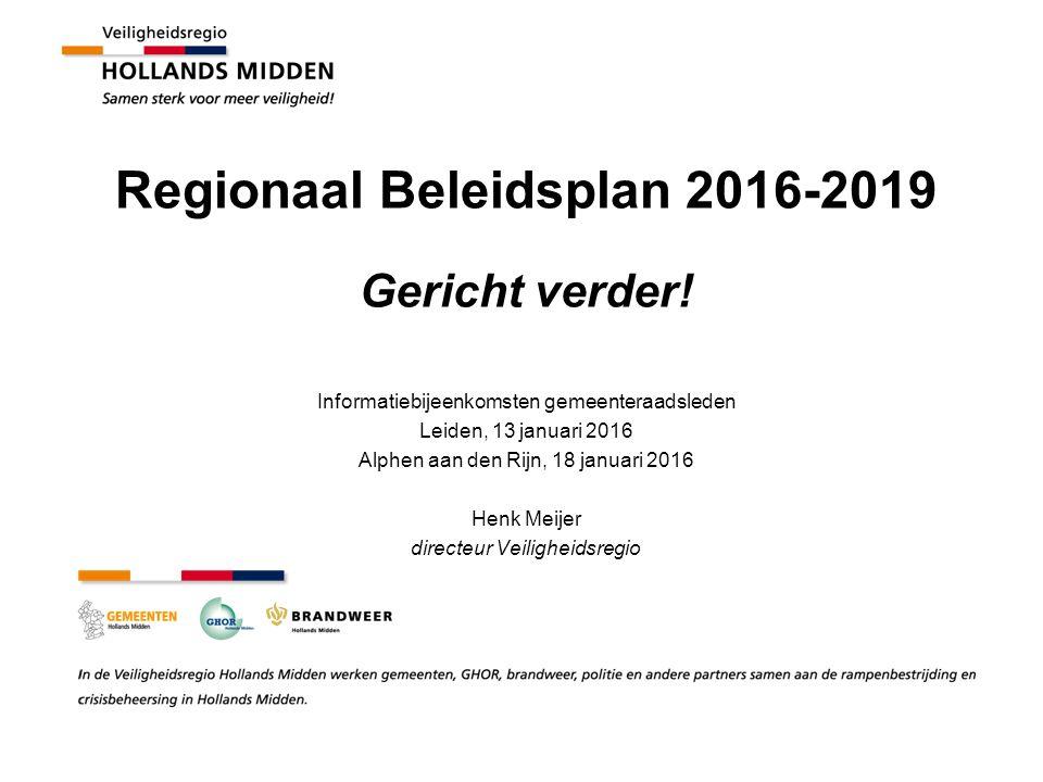 Regionaal Beleidsplan 2016-2019 Gericht verder! Informatiebijeenkomsten gemeenteraadsleden Leiden, 13 januari 2016 Alphen aan den Rijn, 18 januari 201